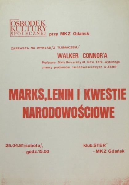 [WYKŁAD]. Ośrodek Kultury społecznej przy MKZ Gdańsk zaprasza na odczyt (z tłumaczem) Walker Connor'a Profesora State University of New York - wybitnego znawcy problemów narodowościowych w ZSRR. Marks, Lenin i kwestie narodowościowe. 25.04.81 (sobota), go