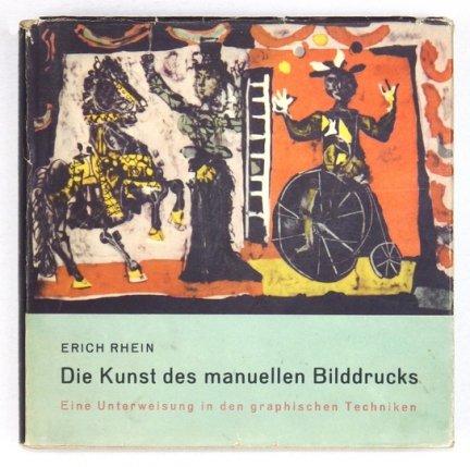 RHEIN Erich - Die Kunst des manuellen Bilddrucks. Eine Unterweisung in den grafischen Techniken. Dritte Aufl.