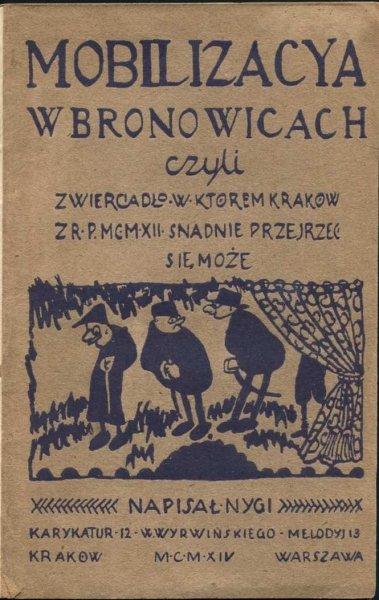 [Bieder Edmund] - Mobilizacya w Bronowicach czyli zwierciadło, w którem Kraków z R.1912 snadnie przejrzeć się może, napisał Nygi [pseud.]. Scen XXXII, 12 karykatur W.Wyrwińskiego i 13 melodyj w tekście