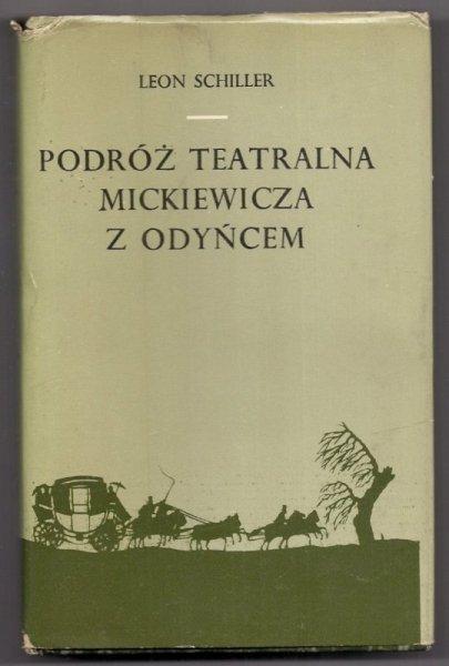 Schiller Leon - Podróż teatralna Mickiewicza z Odyńcem. Fantazja. Opracował Jerzy Timoszewicz