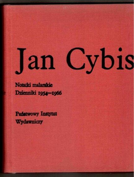 Cybis Jan - Notatki malarskie. Dzienniki 1954-1966. Wyboru dokonał i wstępem poprzedził D.Horodyński