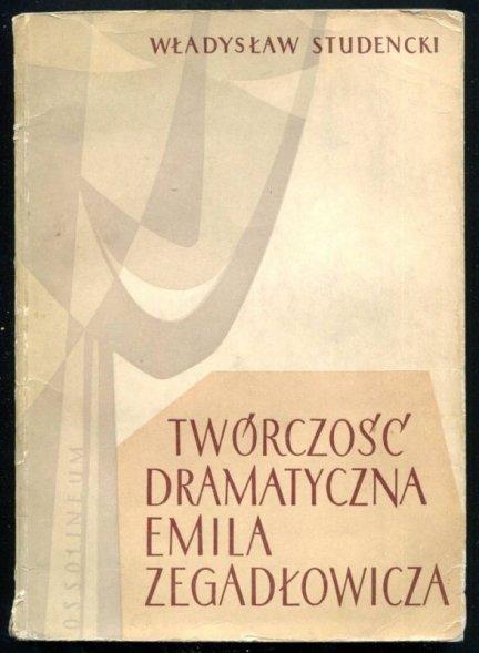 Studencki Władysław - Twórczość dramatyczna Emila Zegadłowicza