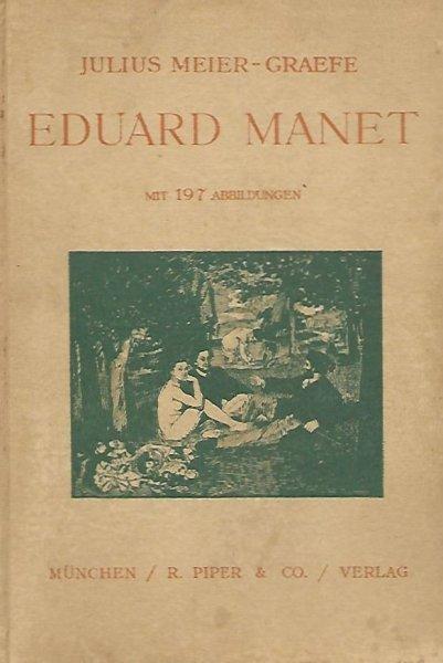 Meier-Graefe Julius - Edouard Manet. Mit 197 Abbildungen. Erstes bis Drittes Tausend