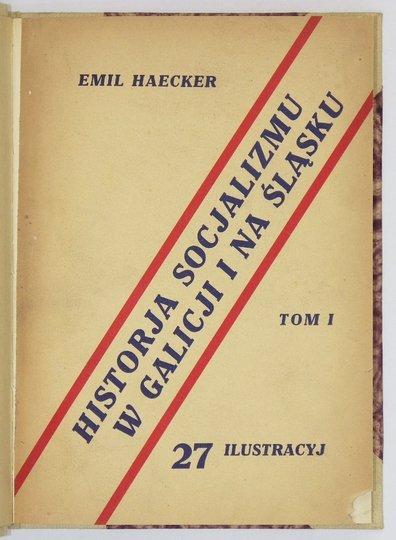 HAECKER Emil - Historja socjalizmu w Galicji i na Śląsku Cieszyńskim. T. 1: 1846-1882. (Z 27 fot.).