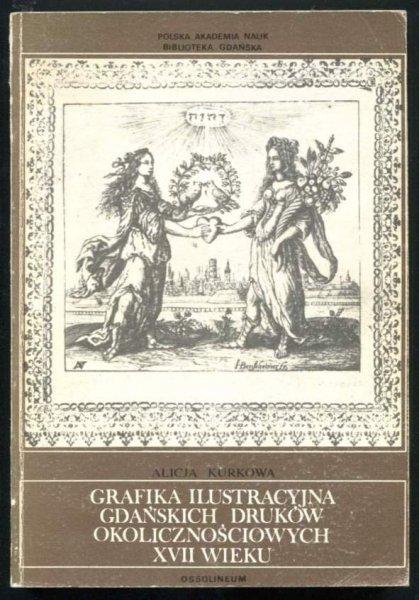 Kurkowa Alicja - Grafika ilustracyjna gdańskich druków okolicznościowych XVII wieku. 1979.