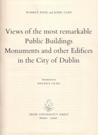 POOL Robert, CASH John - Views off the most remarkable Public Buildings Monuments and other Edifices in the City of Dublin. Introd. by M. Craig.