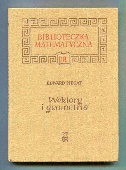 Piegat Edward - Wektory i geometria. Algebra wektorów i jej zastosowania w geometrii