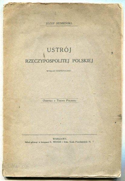Siemieński Józef - Ustrój Rzeczypospolitej Polskiej. Wykład syntetyczny. (Odbitka z Themis Polskiej).