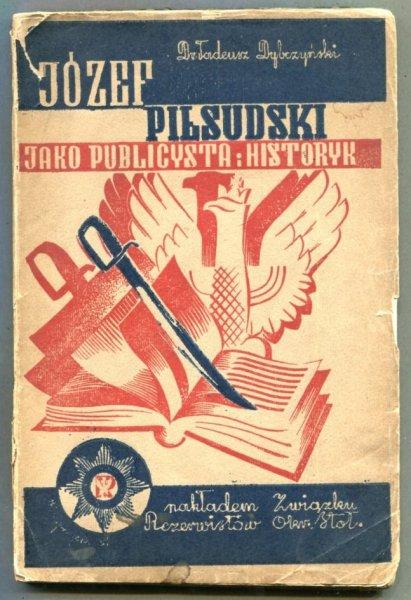 Dybczyński Tadeusz - Józef Piłsudski jako publicysta i historyk. Szkic popularny
