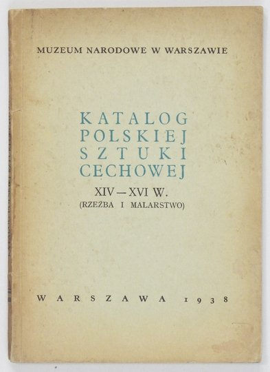[katalog]. Muzeum Narodowe w Warszawie. Katalog polskiej sztuki cechowej XIV-XVI w. (Rzeźba i malarstwo).