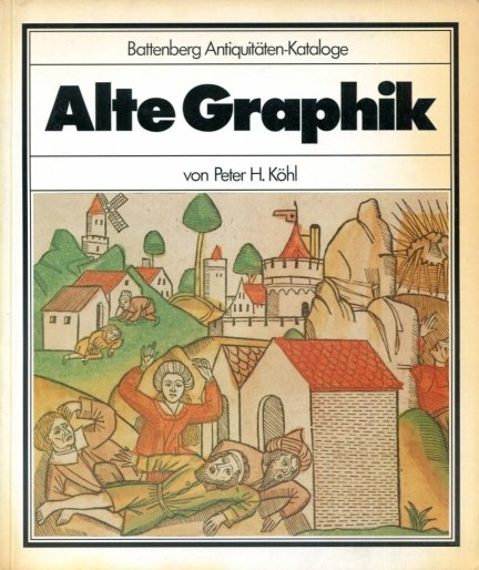 Kohl Peter H. - Battenberg Antiquitaten Kataloge Alte Graphik.