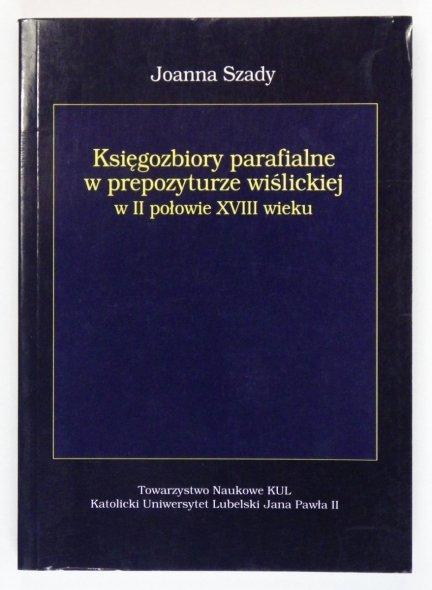 Szady Joanna - Księgozbiory parafialne w prepozyturze wiślickiej w II poł. XVIII wieku