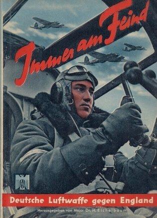 Eichelbaum H. - Immer am Feind Deutsche Luftwaffe gegen England Taschenbericht in Wort und Bild. Herausgegeben von Major ...