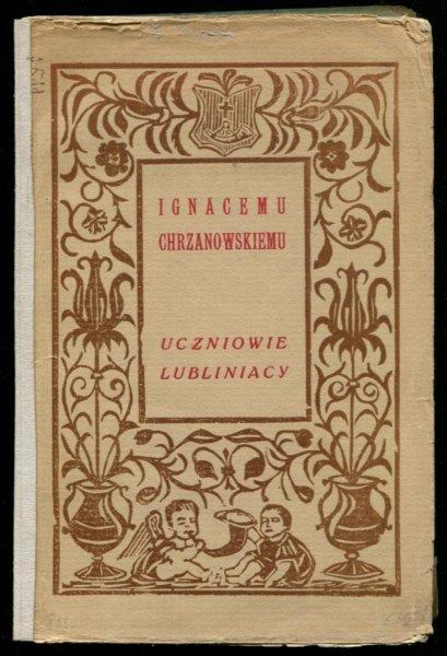 [Chrzanowski Ignacy]. Ignacemu Chrzanowskiemu uczniowie lubliniacy.