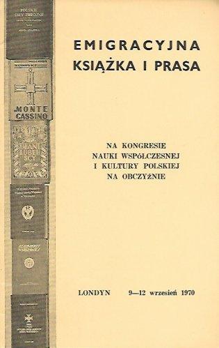 Emigracyjna książka i prasa na Kongresie Nauki Współczesnej i Kultury Polskiej na Obczyźnie. Wystawa. 9-12 IX 1970.