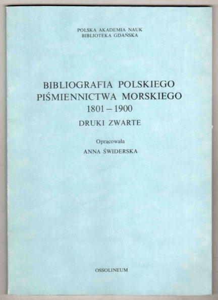 Świderska Anna - Bibliografia polskiego piśmiennictwa morskiego 1801-1900. Druki zwarte. Opracowała...