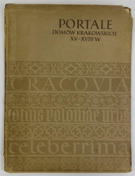 Portale domów krakowskich XV-XVIII w. Według oryginalnych rysunków B.W.Schonborna
