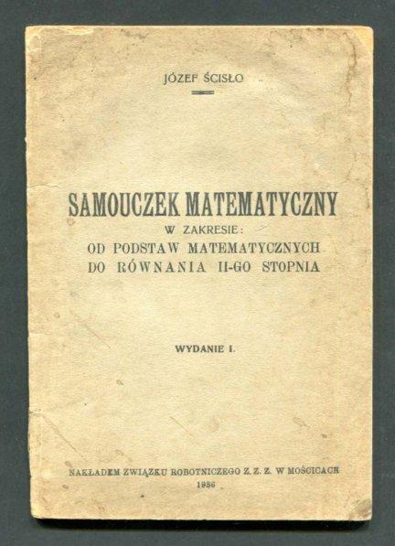 Ścisło Józef - Samouczek matematyczny w zakresie: od podstaw matematycznych do równania II-go stopnia. Wyd. I