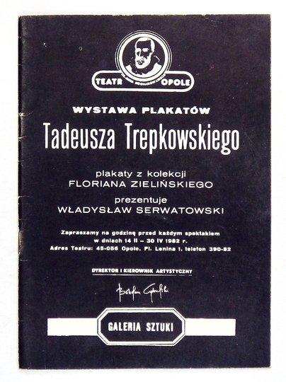 [KATALOG]. Teatr Opole, Galeria Sztuki. Wystawa plakatów Tadeusza Trepkowskiego. Plakaty z kolekcji Floriana Zielińskiego prezentuje Władysław Serwatowski