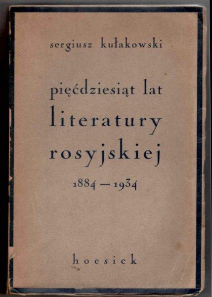 Kułakowski Sergiusz - Pięćdziesiąt lat literatury rosyjskiej 1884-1934