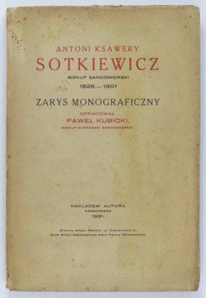 Kubicki Paweł - Antoni Ksawery Sotkiewicz, biskup sandomierski, 1826-1901. Zarys monograficzny