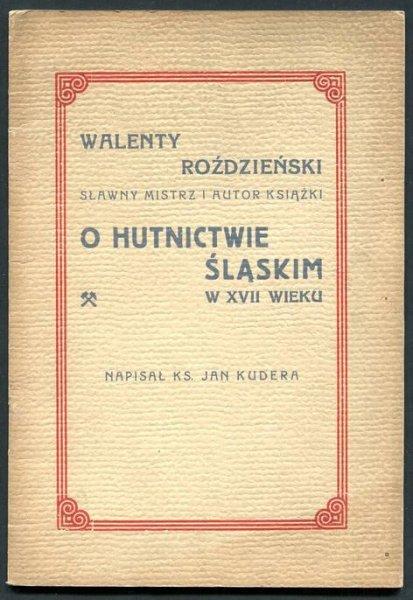 Kudera Jan - Walenty Roździeński, sławny mistrz i autor książki O hutnictwie śląskim w XVII wieku. Napisał...