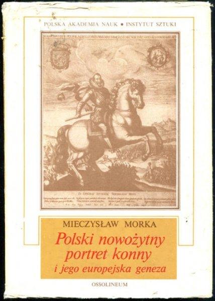 Morka Mieczysław - Polski nowożytny portret konny i jego europejska geneza.