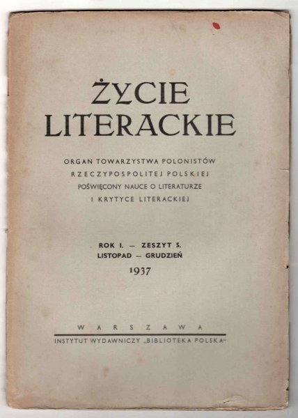 Życie Literackie. Organ Towarzystwa Polonistów Rzeczypospolitej Polskiej poświęcony nauce o literaturze i krytyce literackiej. R.1, z.5: XI-XII 1937.