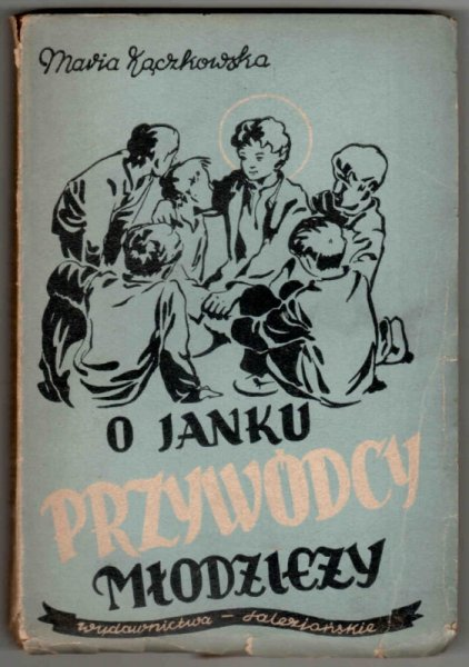 Kączkowska Maria - O Janku przywódcy młodzieży. [Okładka, ilustracje i ozdobniki Władysława Czarneckiego]