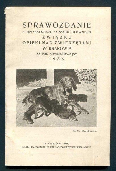 Sprawozdanie z działalności Zarządu Głównego Związku Opieki nad zwierzętami w Krakowie za rok administracyjny 1935