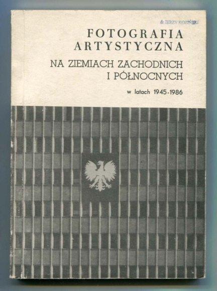 Fotografia artystyczna na Ziemiach Zachodnich i Północnych w latach 1945-1986.
