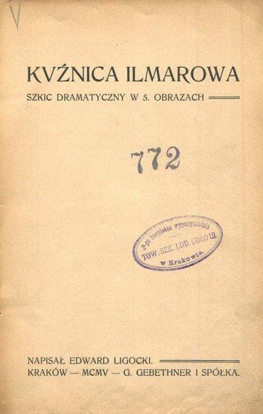 Ligocki Edward - Kuźnica Ilmarowa. Szkic dramatyczny w 5 obrazach.