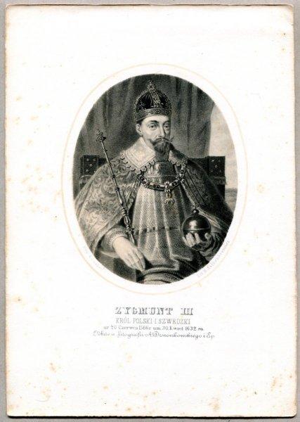 Zygmunt III - Król Polski i Szwedzki - litografia. [Rys. Aleksander Lesser. Litografował H.Aschenbrenner]
