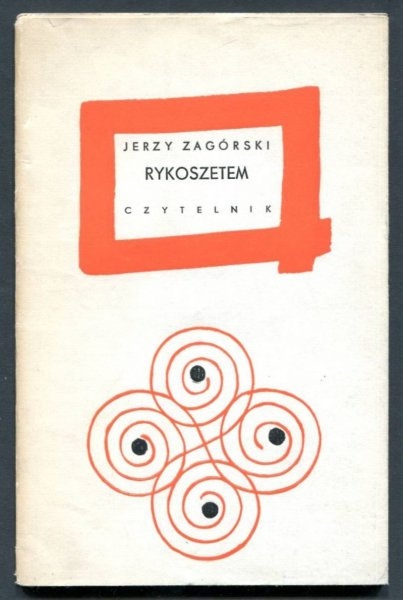 Zagórski Jerzy - Rykoszetem. Obwolutę proj. Władysław Brykczyński.