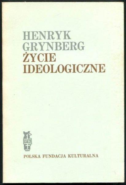 Grynberg Henryk - Życie ideologiczne.