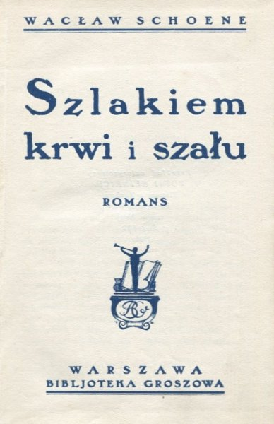 Schoene Wacław - Szlakiem krwi i szału. Romans.
