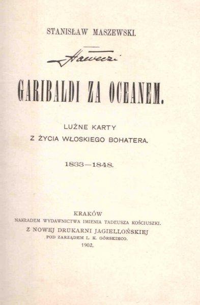 Maszewski Stanisław - Garibaldi za oceanem. Luźne karty z życia włoskiego bohatera 1833-1848