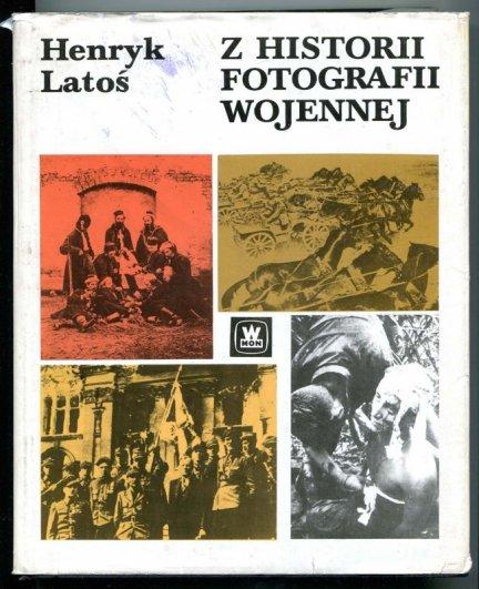 Latoś Henryk - Z historii fotografii wojennej.