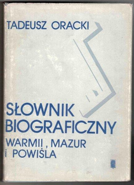 Oracki Tadeusz - Słownik biograficzny Warmii, Mazur i Powiśla XIX i XX wieku (do 1945 roku)
