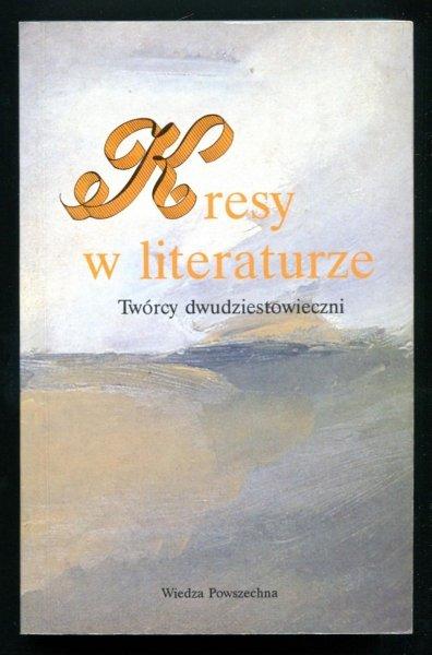 Czaplejewicz Eugeniusz, Kasperski Edward - Kresy w literaturze. Twórcy dwudziestowieczni. Pod redakcją ...