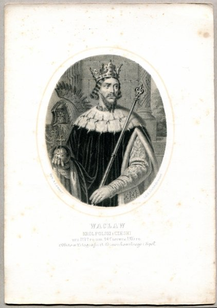 Wacław - Król Polski i Czeski - litografia. [Rys. Aleksander Lesser. Litografował H.Aschenbrenner]