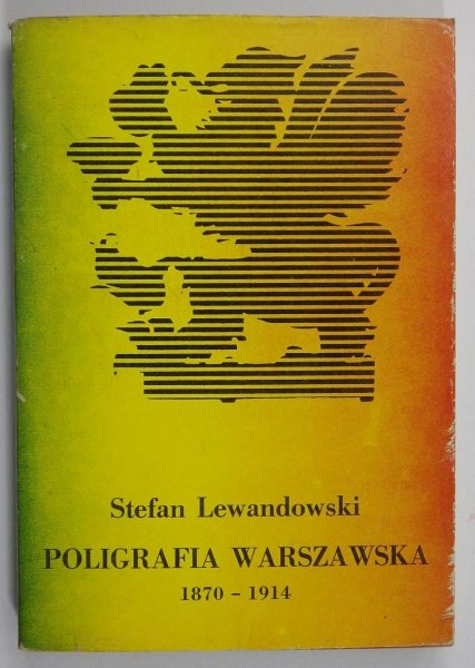 Lewandowski Stefan - Poligrafia warszawska 1870-1914.