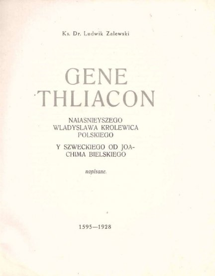 Zalewski Ludwik - Genethliacon Nayiasnieyszego Wladyslawa Krolewica Polskiego y Szweckiego od Joachima Bielskiego napisane. 1595-1928.
