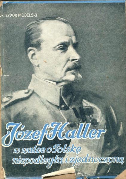 Modelski Izydor - Józef Haller w walce o Polskę niepodległą i zjednoczoną.