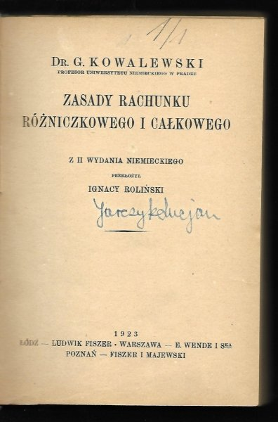 Kowalewski G[erhard] - Zasady rachunku różniczkowego i całkowego. Z II wyd. niemieckiego przełożył Ignacy Roliński