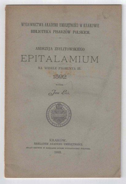 Andrzeja Zbylitowskiego Epitalamium na wesele Zygmunta III 1592. Wydał Jan Łoś [Bibljoteka Pisarzów Polskich]