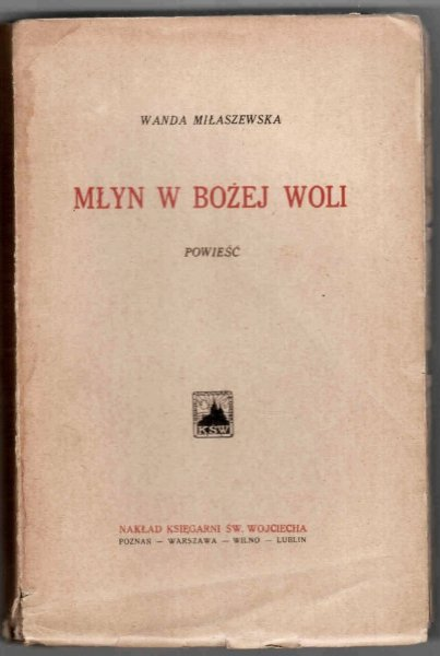 Miłaszewska Wanda - Młyn w Bożej Woli. Powieść. Nagrodzona na konkursie Przewodnika Katolickiego
