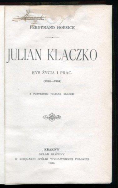 Hoesick F. - Julian Klaczko. Rys życia i prac (1825-1904). Z portretem Juliana Klaczki