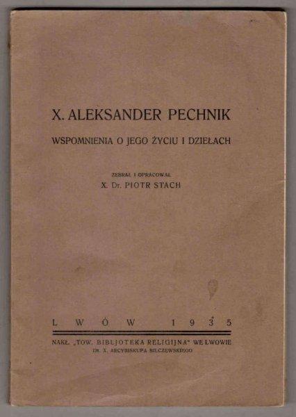 Stach Piotr - X.Aleksander Pechnik. Wspomnienia o jego życiu i dziełach.