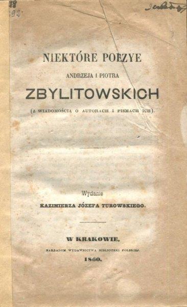 Zbylitowski Andrzej, Zbylitowski Piotr - Niektóre poezye ...(Z wiadomością o autorach i pismach ich). Wydanie Kazimierza Józefa Turowskiego.